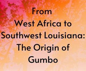 From West Africa to Southwest Louisiana: The Origin of Gumbo