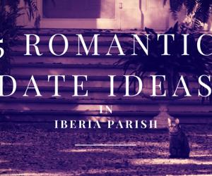5 Romantic Date Ideas in Iberia Parish