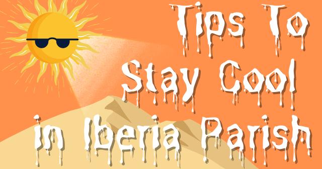 Tips to stay cool in Iberia Parish, Louisiana