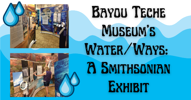 Smithsonian Water/Ways at the Bayou Teche Museum